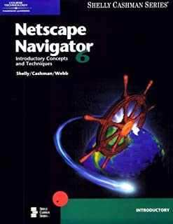 Netscape Navigator 6: Introductory Concepts and Techniques (Shelly Cashman Series)