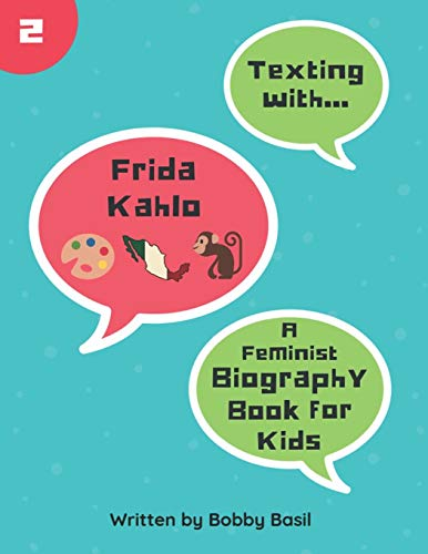 Texting with Frida Kahlo: A Feminist Biography Book for Kids (Texting with History)