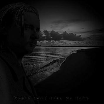 Death Come Take Me Home