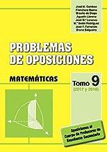 PROBLEMAS DE OPOSICIONES. TOMO 9 (2017 Y 2018). MATEMÁTICAS.