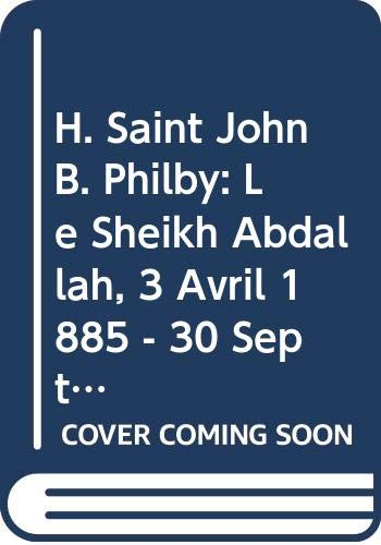 FRE-H ST JOHN B PHILBY: Le 'sheikh 'abdallah', 3 Avril 1885 - 30 Septembre 1960: 10 (Pihans)