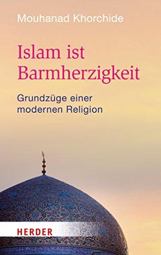 Islam ist Barmherzigkeit: Grundzüge einer modernen Religion (HERDER spektrum 80402)
