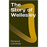 The Story of Wellesley (English Edition)