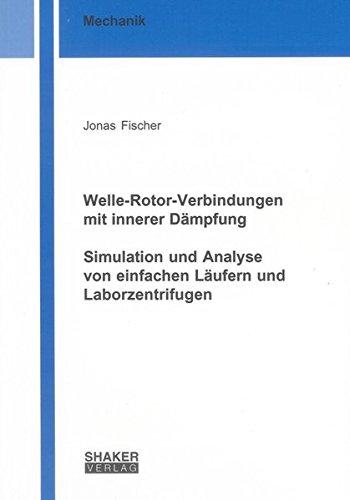 Welle-Rotor-Verbindungen mit innerer Dämpfung. Simulation und Analyse von einfachen Läufern und Laborzentrifugen (Berichte aus der Mechanik)