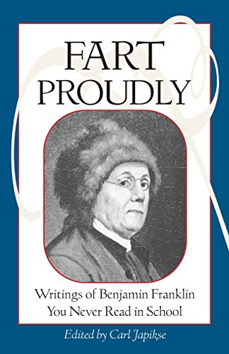 Fart Proudly: Writings of Benjamin Franklin You Never Read in School