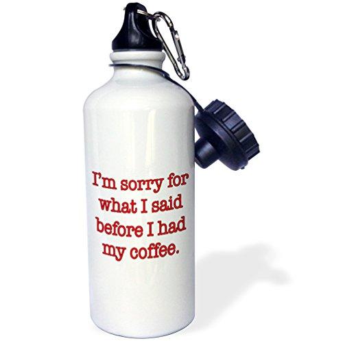 3dRose Im Sorry for What I Said Before I had My Coffee Gourde en aluminium Blanc 21 oz