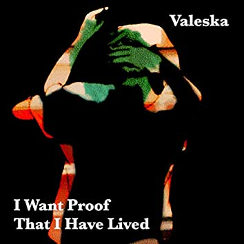 I Want Proof That I Have Lived