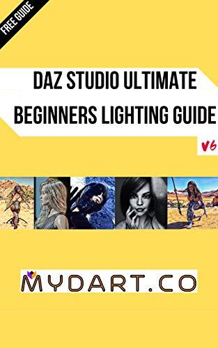 Daz Studio Ultimate Beginners Lighting Guide v6 (English Edition)