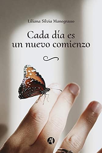 Cada día es un nuevo comienzo de Liliana Silvia Manograsso