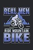 Fahrrad Notizbuch Real Men ride a Bike: Notizbuch für Fahrrad Fahrer / Tagebuch / Journal für Notizen und Planungen / Planer und Erinnerungen