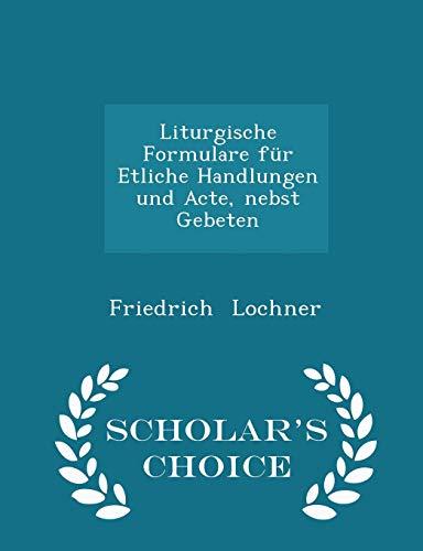 Liturgische Formulare Für Etliche Handlungen Und Acte, Nebst Gebeten - Scholar's Choice Edition