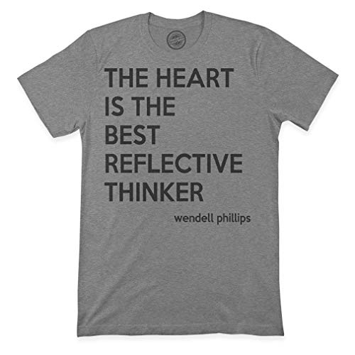 Graphic Novelty Premium T Shirts The Heart is Best Reflective Thinker Wendell Phillips Funny Inspiration & Motivation Top Tee Dark Gray X Large