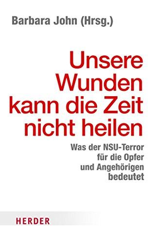 Unsere Wunden kann die Zeit nicht heilen: Was der NSU-Terror für die Opfer und Angehöringen bedeutet (HERDER spektrum 80160)
