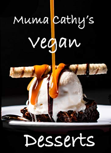 Muma Cathy's Vegan Desserts: Muma Cathy's Vegan Desserts and Treats: Easy, Tasty, Healthy Plant based Recipes for the whole Family to enjoy. Flavour without Cruelty. (English Edition)