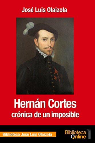 Hernán Cortés, crónica de un imposible
