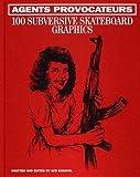 [(Agents Provocateurs: 100 Subversive Skateboard Graphics)] [Author: Sebastien Carayol] published on (June, 2014) - Gingko Press, Inc - 21/06/2014