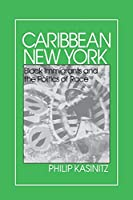 Caribbean New York: Black Immigrants and the Politics of Race (Anthropology of Contemporary Issues)