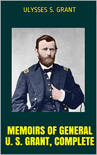 Memoirs OF General U. S. Grant, Complete (English Edition)
