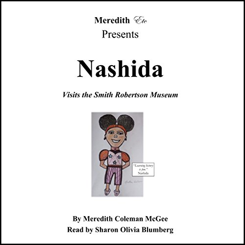 Nashida Visits the Smith Robertson Musuem     Moses Meredith Culutral Arts Book Series, Book 1              By:                                                                                                                                 Meredith Coleman McGee,                                                                                        Loretha Wallace                               Narrated by:                                                                                                                                 Sharon Olivia Blumberg                      Length: 42 mins     1 rating     Overall 5.0