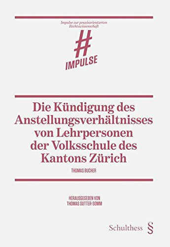 Die Kündigung des Anstellungsverhältnisses von Lehrpersonen der Volksschule des Kantons Zürich (Impulse zur praxisorientierten Rechtswissenschaft)