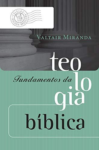 Fundamentos da teologia bíblica (Coleção Teologia Brasileira)