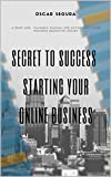 secret to success  starting your online business: Brief and valuable manual for accomplish your business objective online (Specific knloedges Book 2) (English Edition)