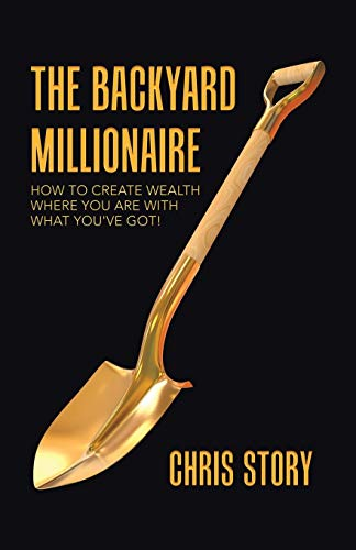 Real Estate Investing Books! - The Backyard Millionaire: How to Create Wealth Where You Are With What You've Got!