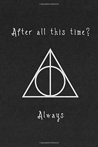 After all this time? Always: Harry Potter Deathly Hallows Notebook Perfect for writing, travel journal or dream journal perfect gift