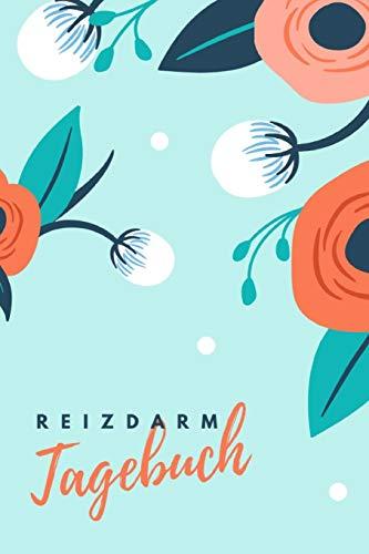 Reizdarm-Tagebuch: Journal zum Eintragen von Ernährung, Beschwerden & Symptomen bei Reizdarmsyndrom