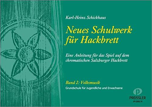 Neues Schulwerk für Hackbrett. Teil 2: Volksmusik: Eine Anleitung für das Spiel auf dem chromatischen Salzburger Hackbrett.