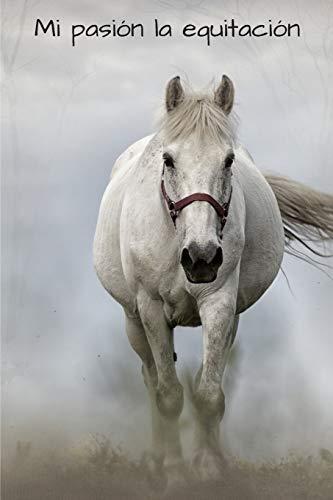 Mi pasión la equitación: Diario de caballo | Cuaderno de equitación 132 páginas 6x9 pulgadas | Regalo para los chicos y chicas que practican ... de deportes al aire libre (Mi diario caballo)