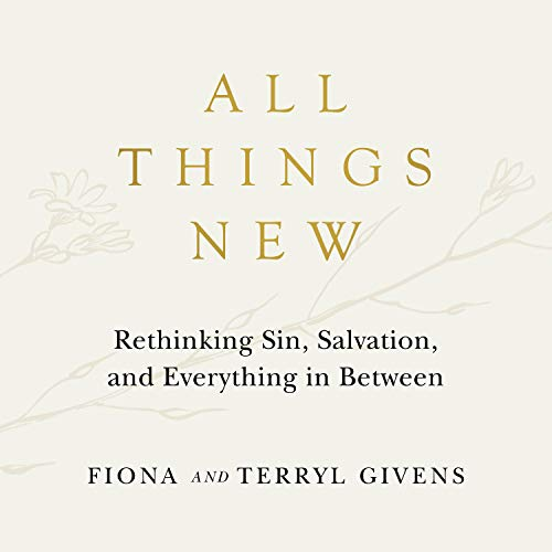 All Things New: Rethinking Sin, Salvation, and Everything in Between Audiobook By Fiona Givens, Terryl Givens cover art