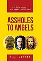 Assholes to Angels: A Change of Mind in the Workplace (And the World)
