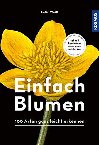 Einfach Blumen: 100 Arten ganz leicht erkennen