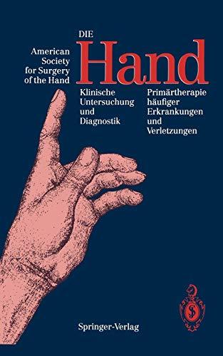 Die Hand: Klinische Untersuchung und Diagnostik Primärtherapie häufiger Erkrankungen und Verletzungen