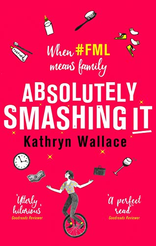 Absolutely Smashing It: When #fml means family by [Kathryn Wallace]