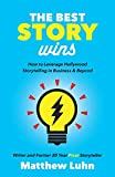 The Best Story Wins: How to Leverage Hollywood Storytelling in Business and Beyond