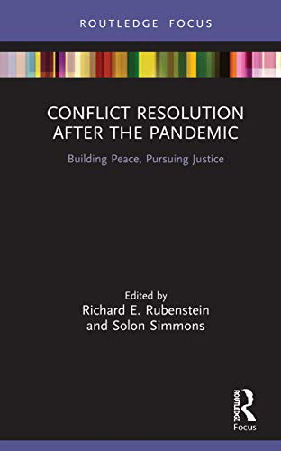 Conflict Resolution After the Pandemic: Building Peace, Pursuing Justice (Routledge Studies in Peace and Conflict Resolution)
