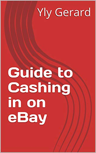 Guide to Cashing in on eBay (English Edition)
