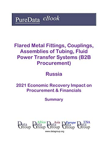 Flared Metal Fittings, Couplings, Assemblies of Tubing, Fluid Power Transfer Systems (B2B Procurement) Russia Summary: 2021 Economic Recovery Impact on Revenues & Financials (English Edition)