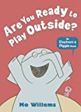 Are You Ready to Play Outside? (Elephant and Piggie) by Mo Willems(1905-07-04)