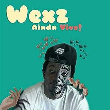 Wexz Ainda Vivo!