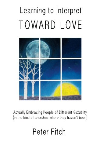 Learning to Interpret Toward Love: Actually Embracing People of Different Sexuality (in the kinds of churches where they