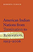 American Indian Nations from Termination to Restoration, 1953-2006
