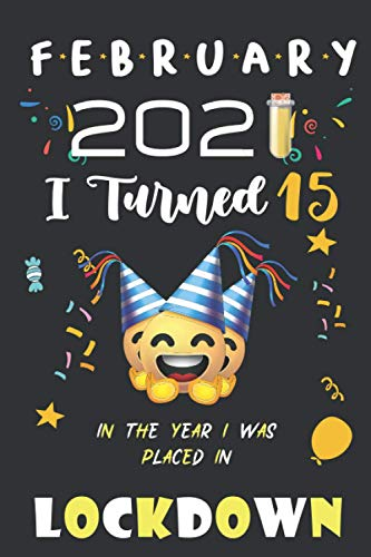 February 2021 I turned 15 in Lockdown: Happy 15th Birthday 15 Years Old Gift for boys & girls, Funny Card Alternative 2021, Journal 6x9 100 pages | ... quarantined gift for boys girls born in 2006