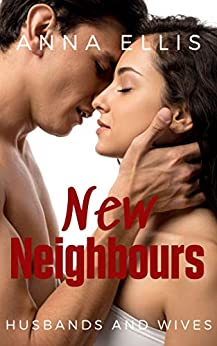 New Neighbours: A fun and sexy Swinger, Hotwives, and Married Couple Swapping series (Husbands and Wives Book 4) by [Anna Ellis]
