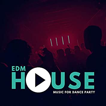 EDM House Music For Dance Party