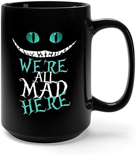 We're All Mad Here Chesire Cat's Creepy Smile Coffee Mug - 15Oz Black Gift For Friend Lover Husband Kids In Christmas Birthday