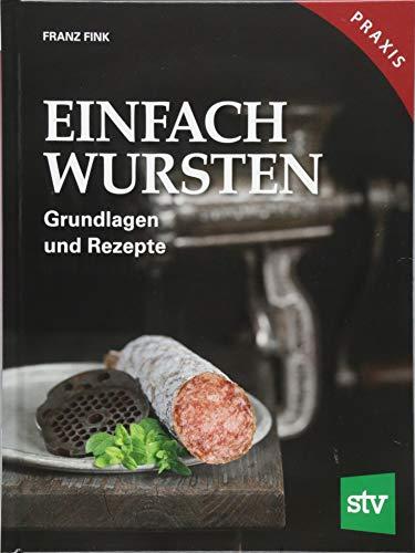 Einfach Wursten: Grundlagen und Rezepte, Praxisbuch