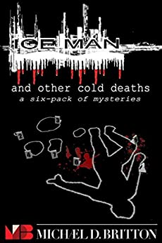 ICE MAN and Other Cold Deaths: a Six-Pack of Mysteries by [Michael D. Britton]